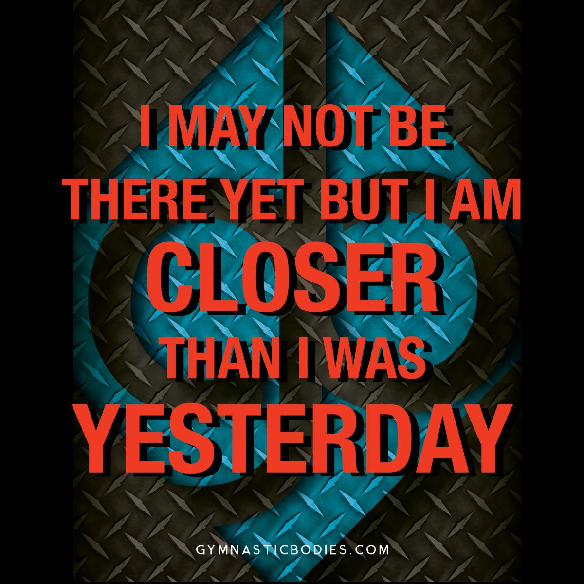 Closer Than Yesterday