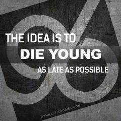Die As Young As Possible...