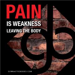Pain is Weakness Leaving...
