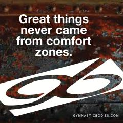GymnasticBodies: Great Things Never Came From Comfort Zones