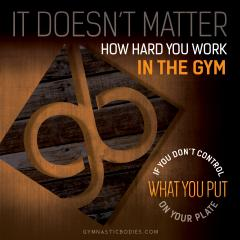 GymnasticBodies Nutrition: It Doesn't Matter..